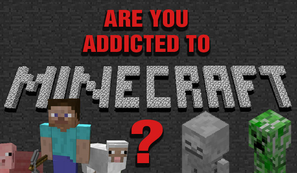 10 Signs You're Addicted To Minecraft